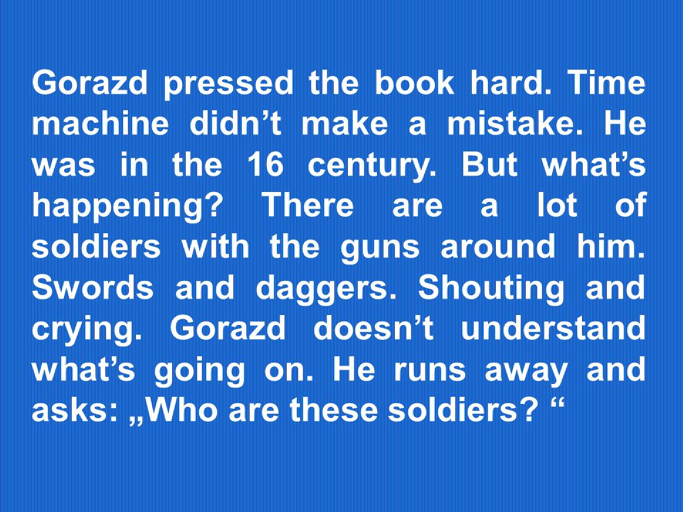 Gorazd pressed the book hard. Time machine didn't make a mistake.
