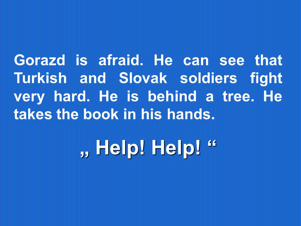 Gorazd is afraid. He can see that Turkish and Slovak soldiers fight very hard.