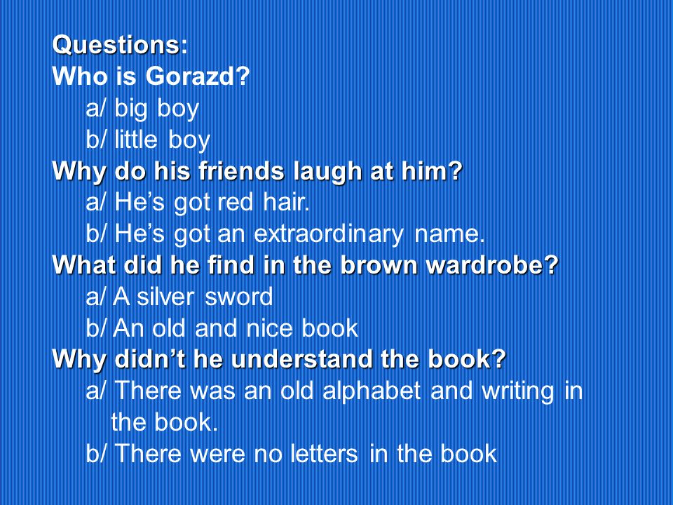 Questions Questions: Who is Gorazd. a/ big boy b/ little boy Why do his friends laugh at him.