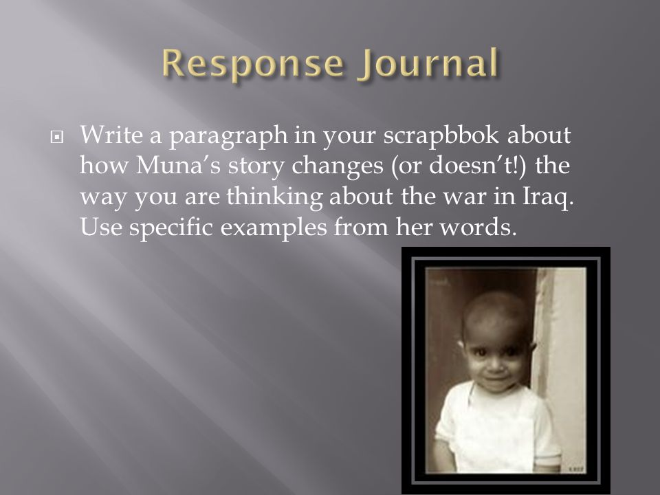  Write a paragraph in your scrapbbok about how Muna's story changes (or doesn't!) the way you are thinking about the war in Iraq. Use specific exampl