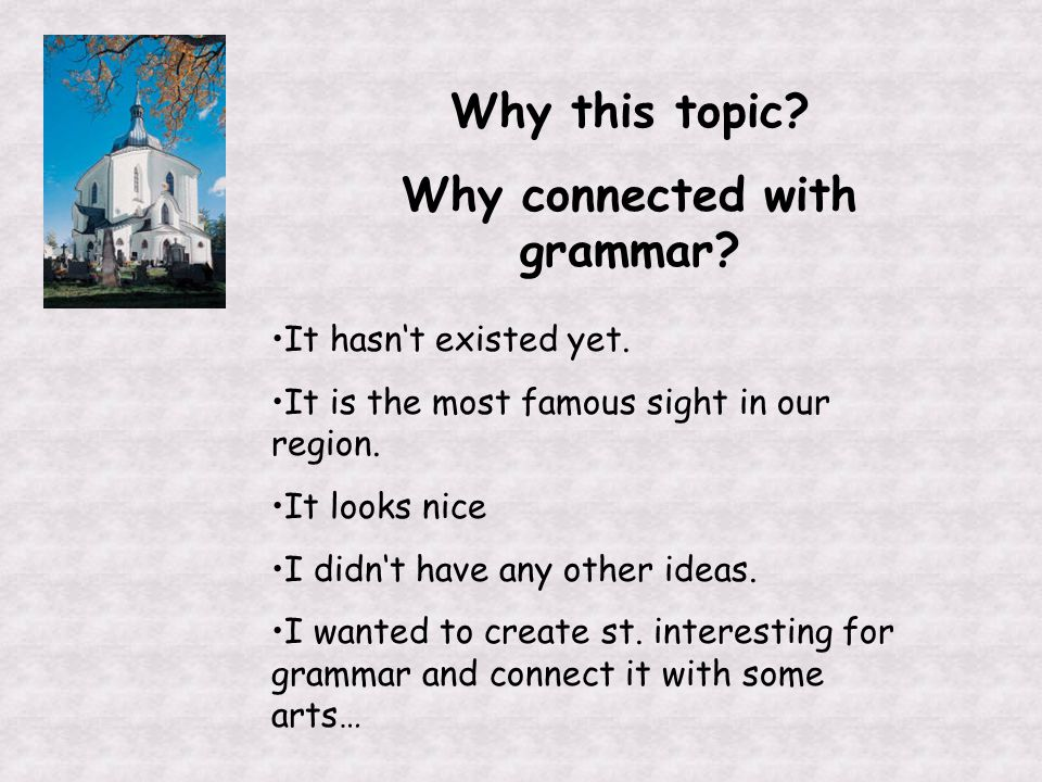 Why this topic.Why connected with grammar. It hasn't existed yet.