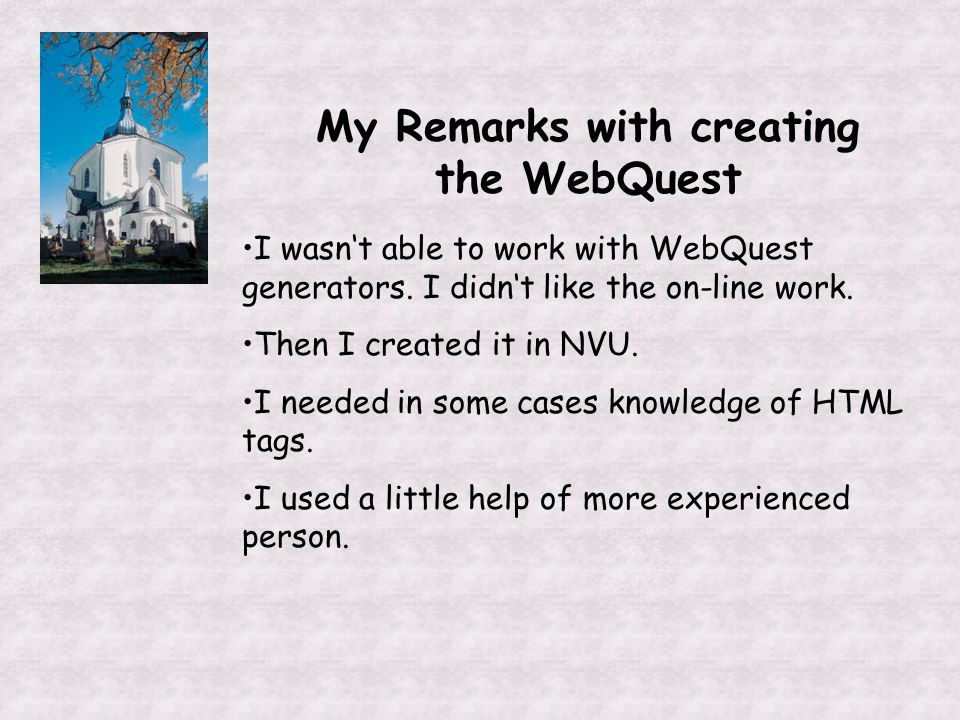 My Remarks with creating the WebQuest I wasn't able to work with WebQuest generators.