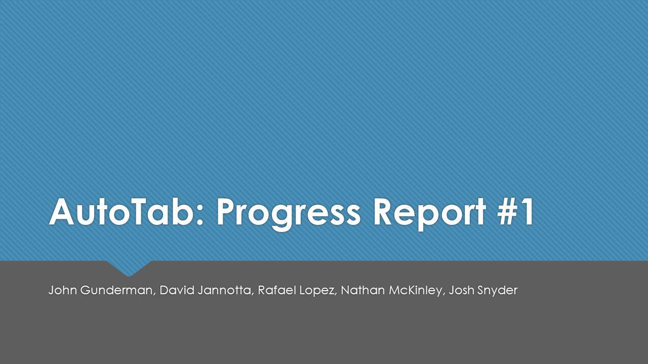 AutoTab: Progress Report #1 John Gunderman, David Jannotta, Rafael Lopez, Nathan McKinley, Josh Snyder