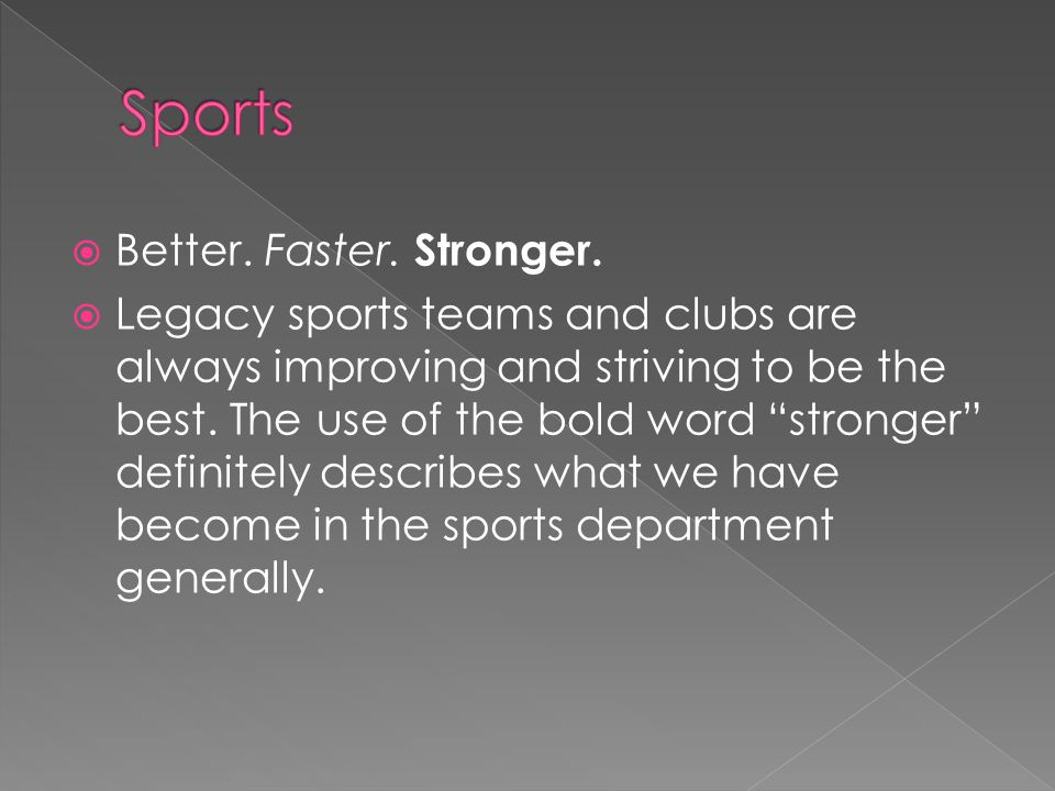 """ Better. Faster. Stronger.  Legacy sports teams and clubs are always improving and striving to be the best. The use of the bold word """"stronger"""" defi"""