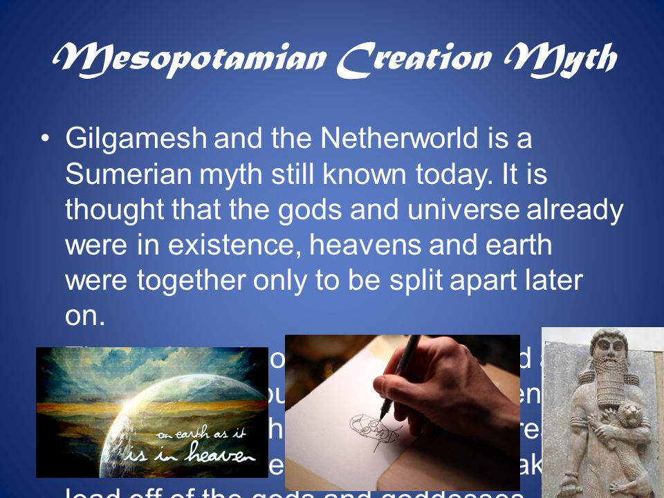 Mesopotamia Creation continued Humans said to be were created by Enki who lived in an underwater house.