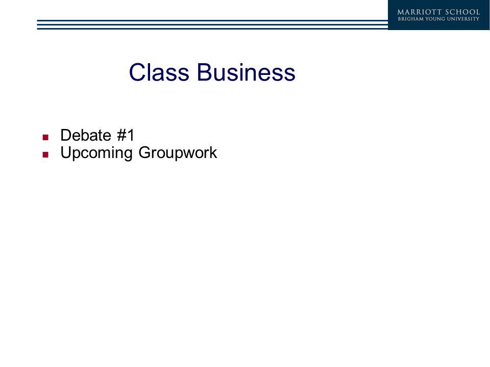 Class Business Debate #1 Upcoming Groupwork