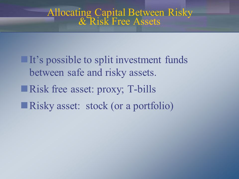 It's possible to split investment funds between safe and risky assets.
