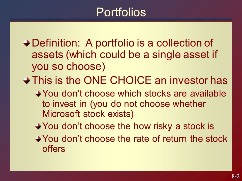 8-3 Portfolio Choice How you choose your portfolio, however, does have consequences If you put all your money into Treasury Bills, you will have no risk, and a low expected return If you put all of your money into MCI you will have a high risk and high expected return