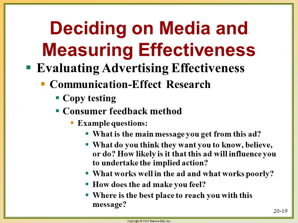 Copyright © 2003 Prentice-Hall, Inc. 20-19 Deciding on Media and Measuring Effectiveness  Evaluating Advertising Effectiveness  Communication-Effect