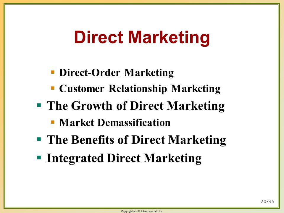 Copyright © 2003 Prentice-Hall, Inc. 20-35 Direct Marketing  Direct-Order Marketing  Customer Relationship Marketing  The Growth of Direct Marketin