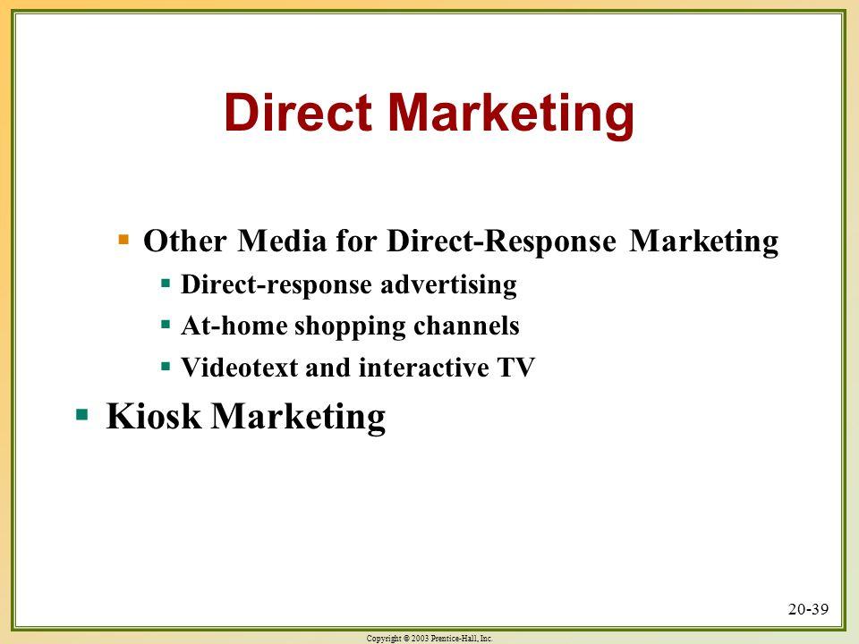 Copyright © 2003 Prentice-Hall, Inc. 20-39 Direct Marketing  Other Media for Direct-Response Marketing  Direct-response advertising  At-home shoppi