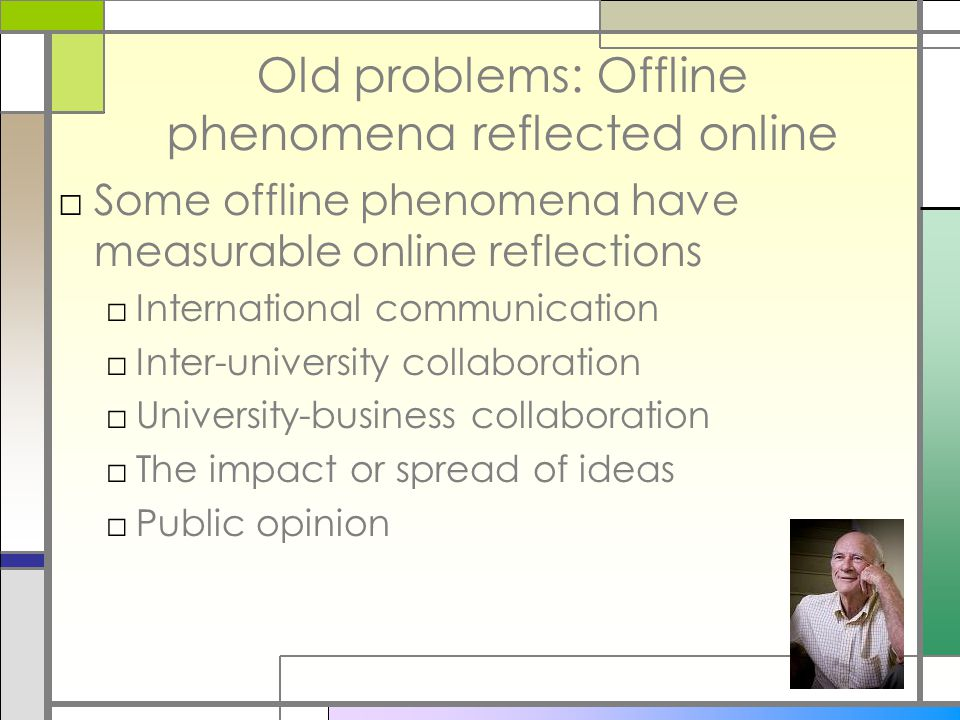Old problems: Offline phenomena reflected online □Some offline phenomena have measurable online reflections □International communication □Inter-univer