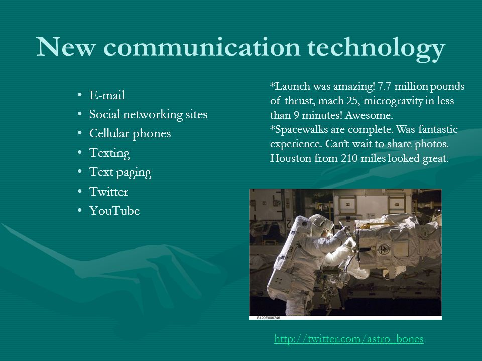 New communication technology E-mail Social networking sites Cellular phones Texting Text paging Twitter YouTube *Launch was amazing.