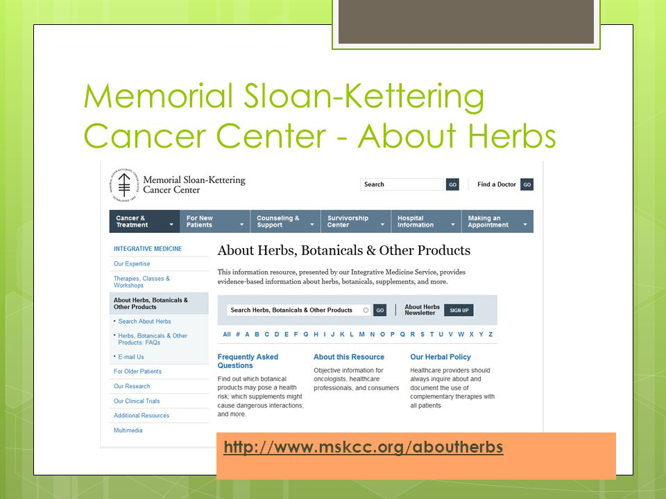 Memorial Sloan-Kettering Cancer Center - About Herbs http://www.mskcc.org/aboutherbs
