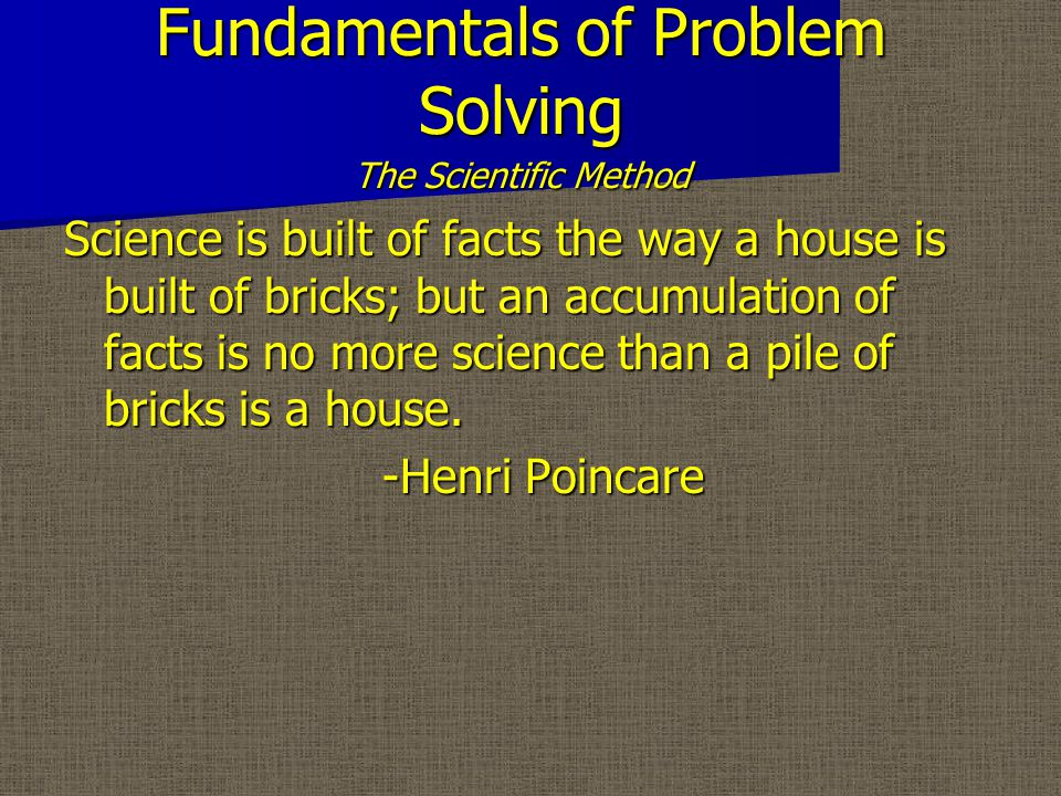 Fundamentals of Problem Solving The Scientific Method  The Scientific Method – Cycle Between Theories (or Hypotheses) and Data Collection/Analysis to Repute or Refute the Theories – The Shewhart/Deming Plan-Do-Study-Act Cycle Is Based on This