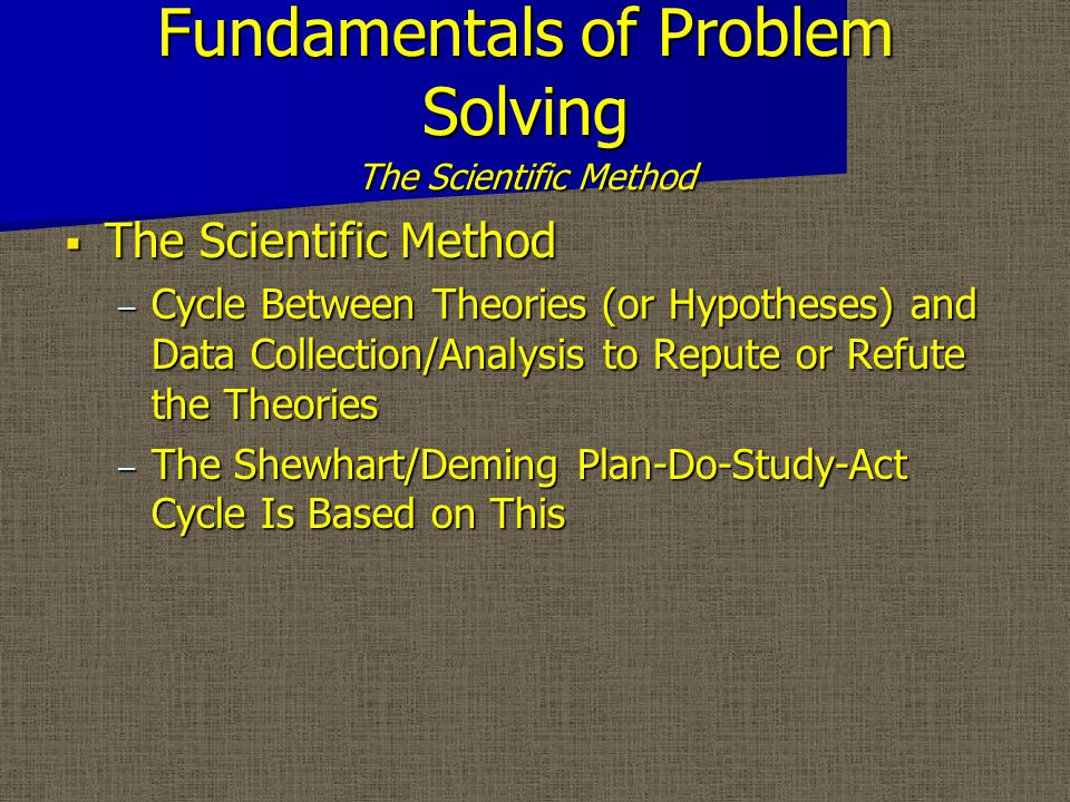 Fundamentals of Problem Solving PDSA Cycle--The Shewhart/Deming Cycle o Most Problem Solving Strategies Are Elaborations on the PDSA Cycle ACT DO STUDY PLAN