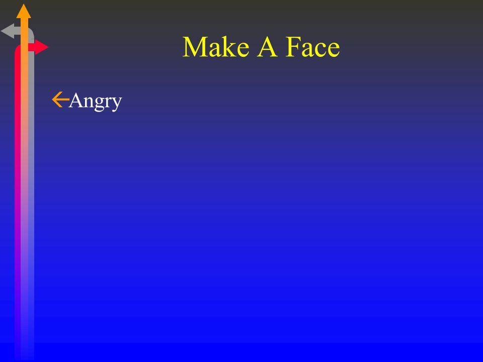Make A Face zHappy zAngry ßCan we R adaptively to faces.