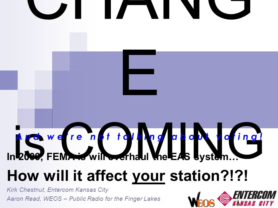 CHANG E is COMING In 2009, FEMA is will overhaul the EAS system… How will it affect your station ! .