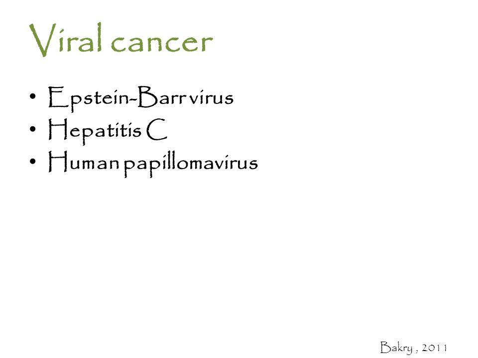 Viral cancer Epstein-Barr virus Hepatitis C Human papillomavirus Bakry, 2011