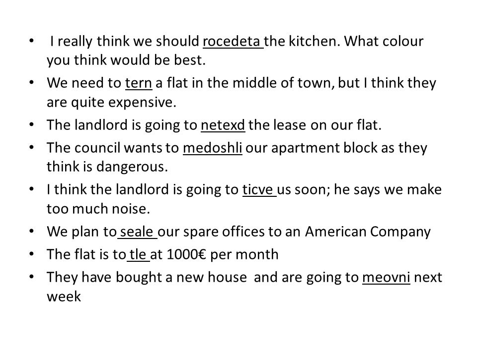 I really think we should rocedeta the kitchen. What colour you think would be best. We need to tern a flat in the middle of town, but I think they are