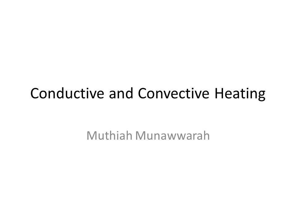 Conductive and Convective Heating Muthiah Munawwarah