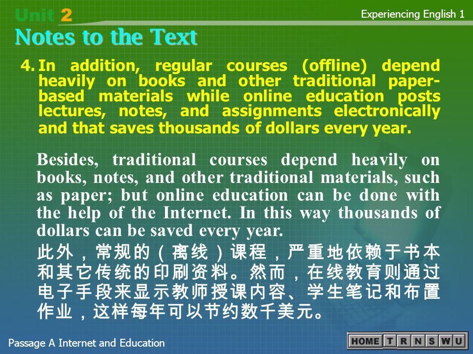Passage A Internet and Education Experiencing English 1 Notes to the Text 3.There are so many choices of courses and subjects or time frames that completing a program is not an issue for students anymore.