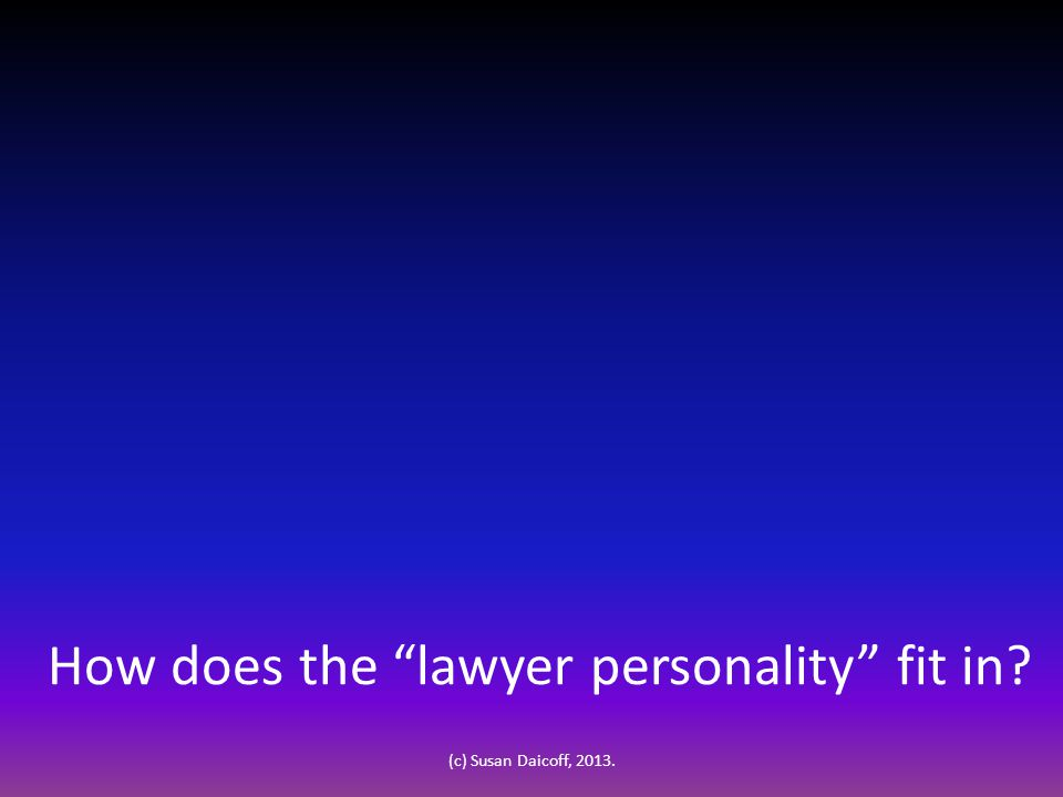 How does the lawyer personality fit in (c) Susan Daicoff, 2013.