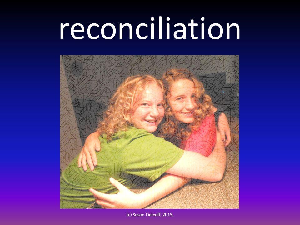 reconciliation (c) Susan Daicoff, 2013.