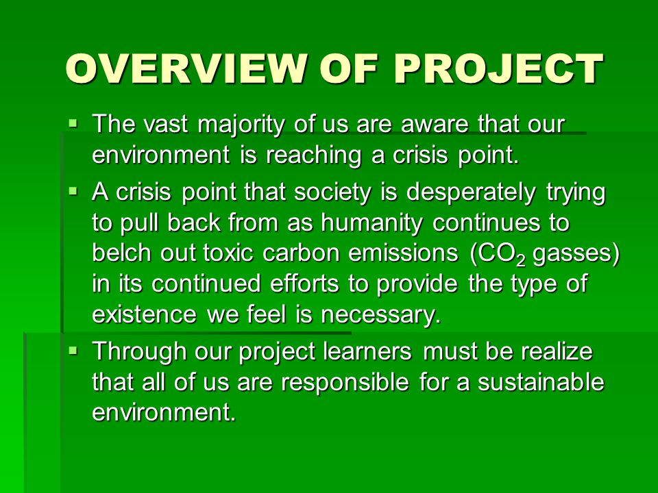 OVERVIEW OF PROJECT  The vast majority of us are aware that our environment is reaching a crisis point.