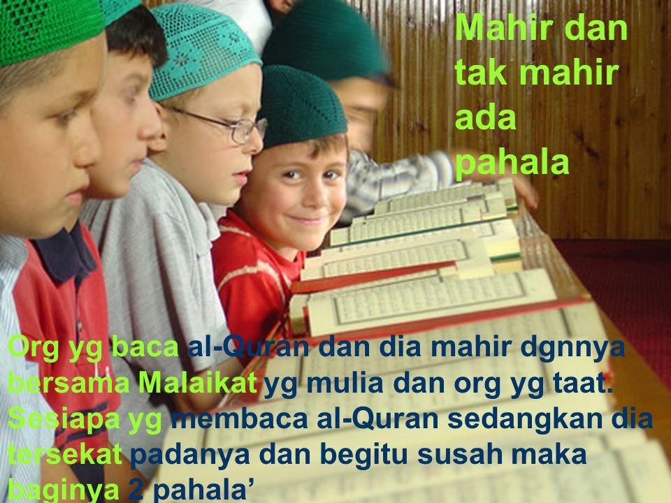 ' Org yg baca al-Quran dan dia mahir dgnnya bersama Malaikat yg mulia dan org yg taat.