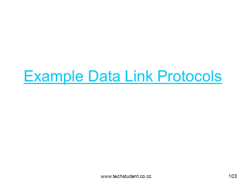 www.techstudent.co.cc103 Example Data Link Protocols