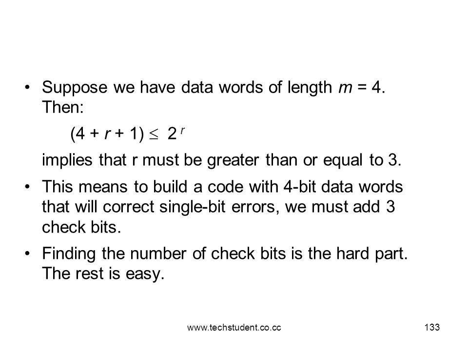 www.techstudent.co.cc133 Suppose we have data words of length m = 4. Then: (4 + r + 1)  2 r implies that r must be greater than or equal to 3. This m