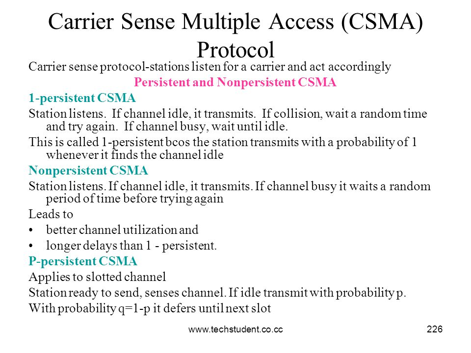 www.techstudent.co.cc226 Carrier Sense Multiple Access (CSMA) Protocol Carrier sense protocol-stations listen for a carrier and act accordingly Persis