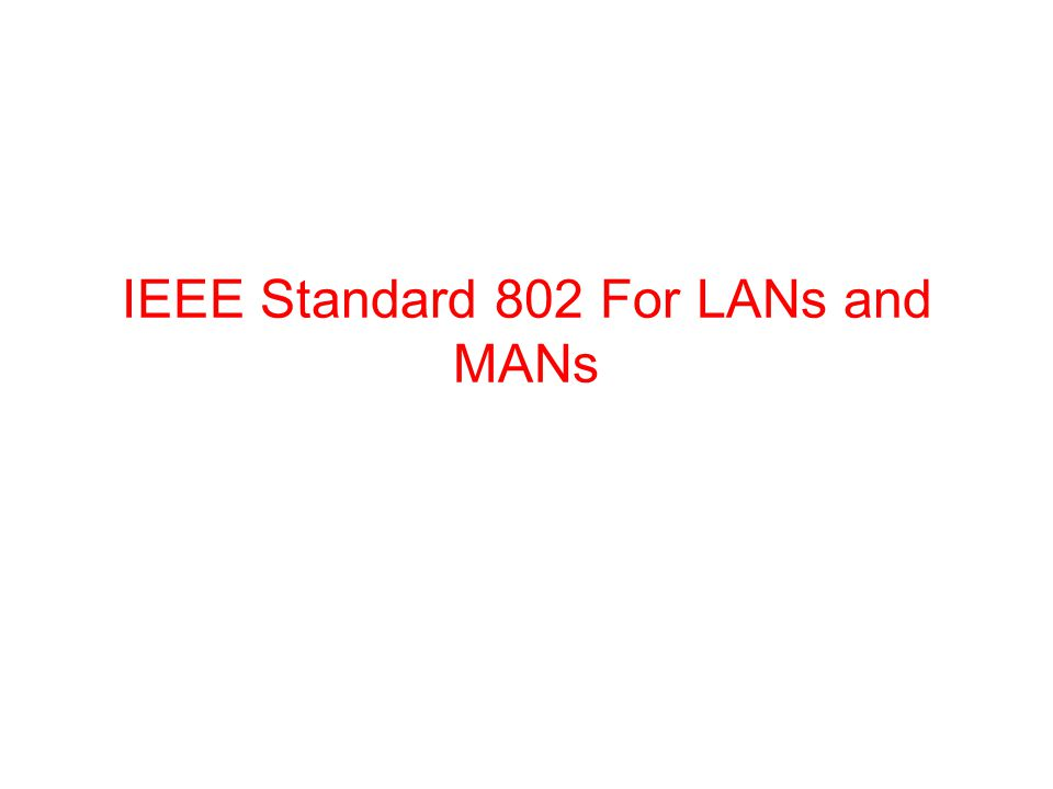 IEEE Standard 802 For LANs and MANs