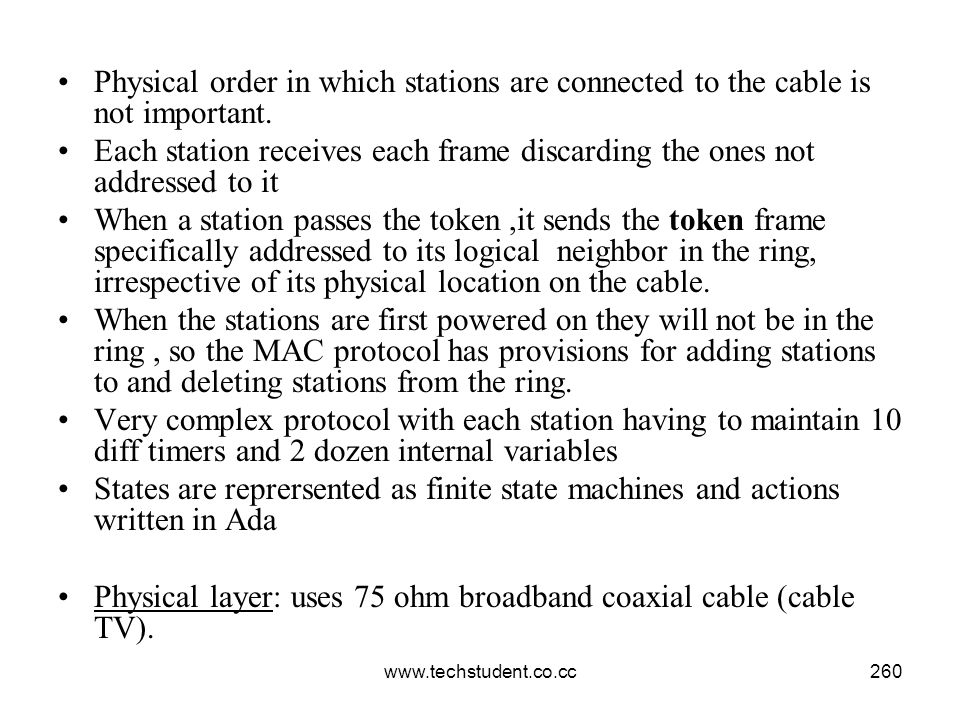 www.techstudent.co.cc260 Physical order in which stations are connected to the cable is not important. Each station receives each frame discarding the