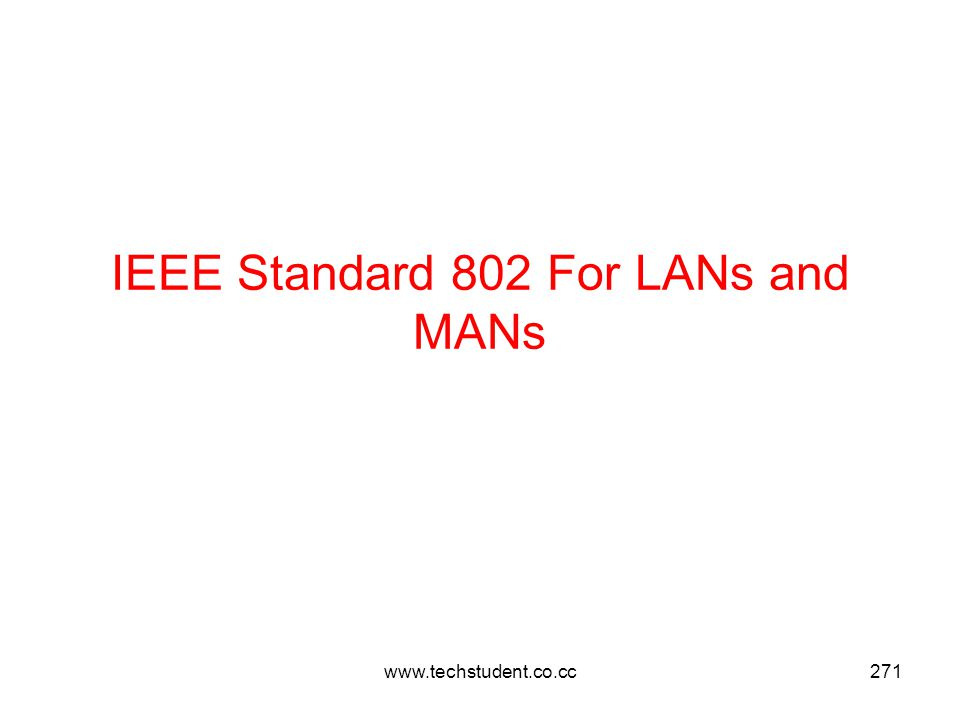 www.techstudent.co.cc271 IEEE Standard 802 For LANs and MANs