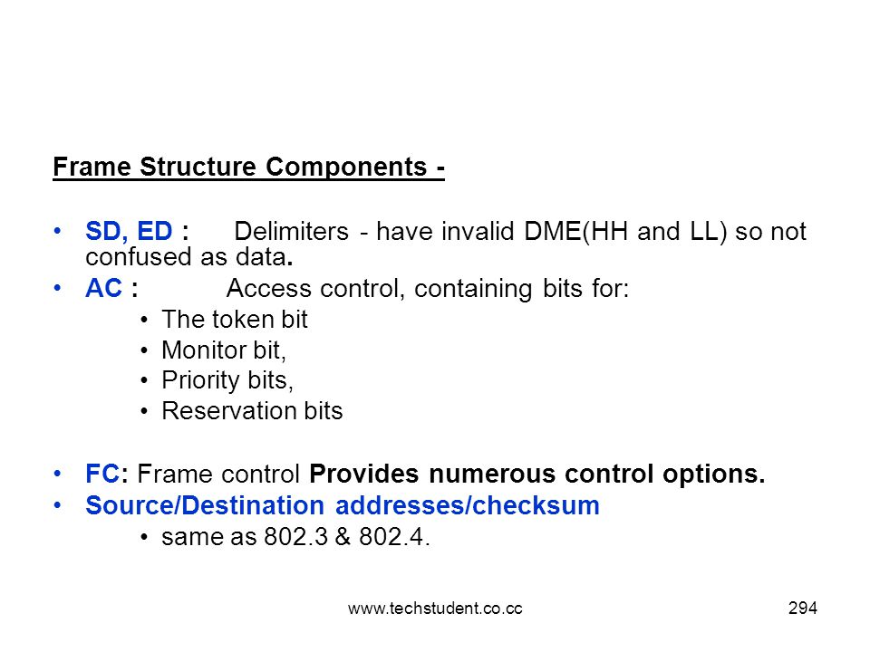 www.techstudent.co.cc294 Frame Structure Components - SD, ED : Delimiters - have invalid DME(HH and LL) so not confused as data. AC :Access control, c