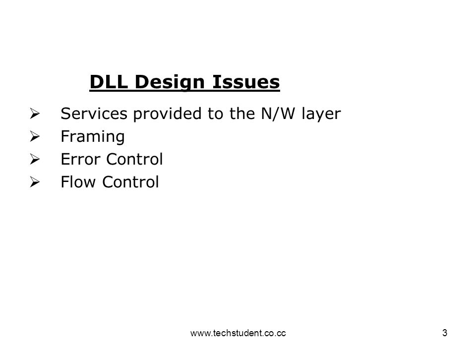 www.techstudent.co.cc3  Services provided to the N/W layer  Framing  Error Control  Flow Control DLL Design Issues