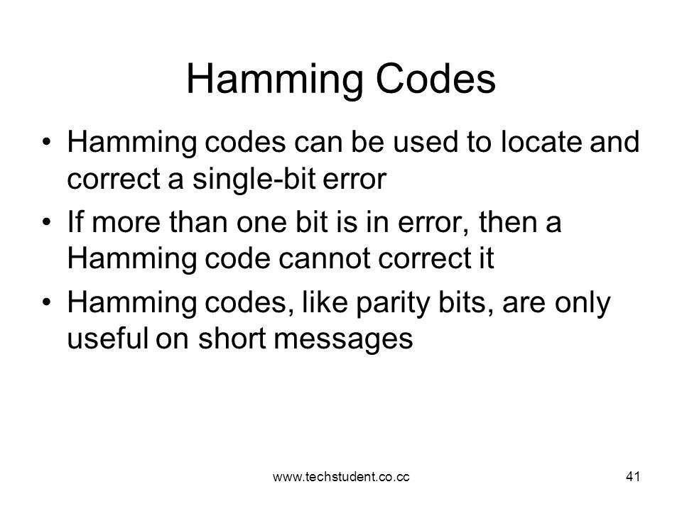 www.techstudent.co.cc41 Hamming Codes Hamming codes can be used to locate and correct a single-bit error If more than one bit is in error, then a Hamm
