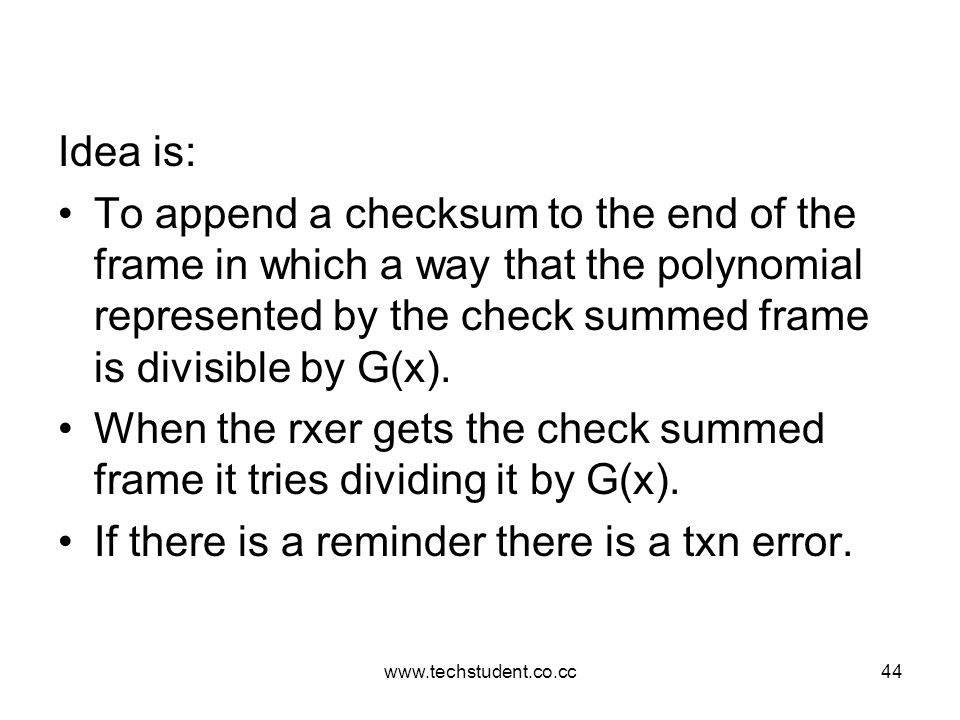 www.techstudent.co.cc44 Idea is: To append a checksum to the end of the frame in which a way that the polynomial represented by the check summed frame