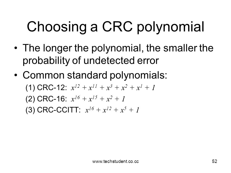 www.techstudent.co.cc52 Choosing a CRC polynomial The longer the polynomial, the smaller the probability of undetected error Common standard polynomia
