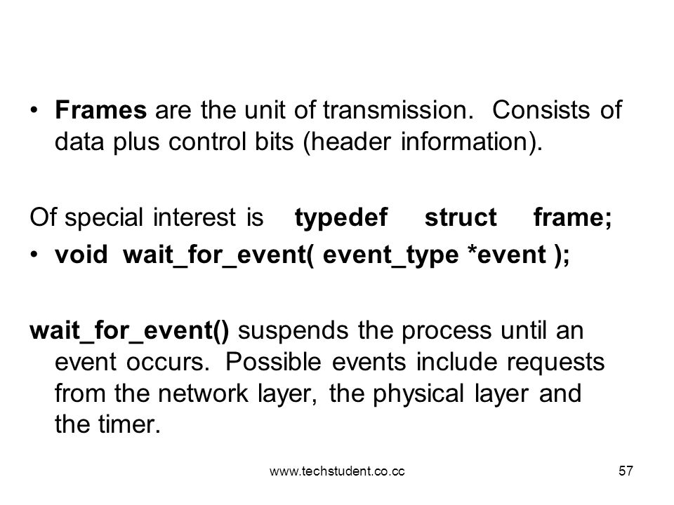 www.techstudent.co.cc57 Frames are the unit of transmission. Consists of data plus control bits (header information). Of special interest is typedef s