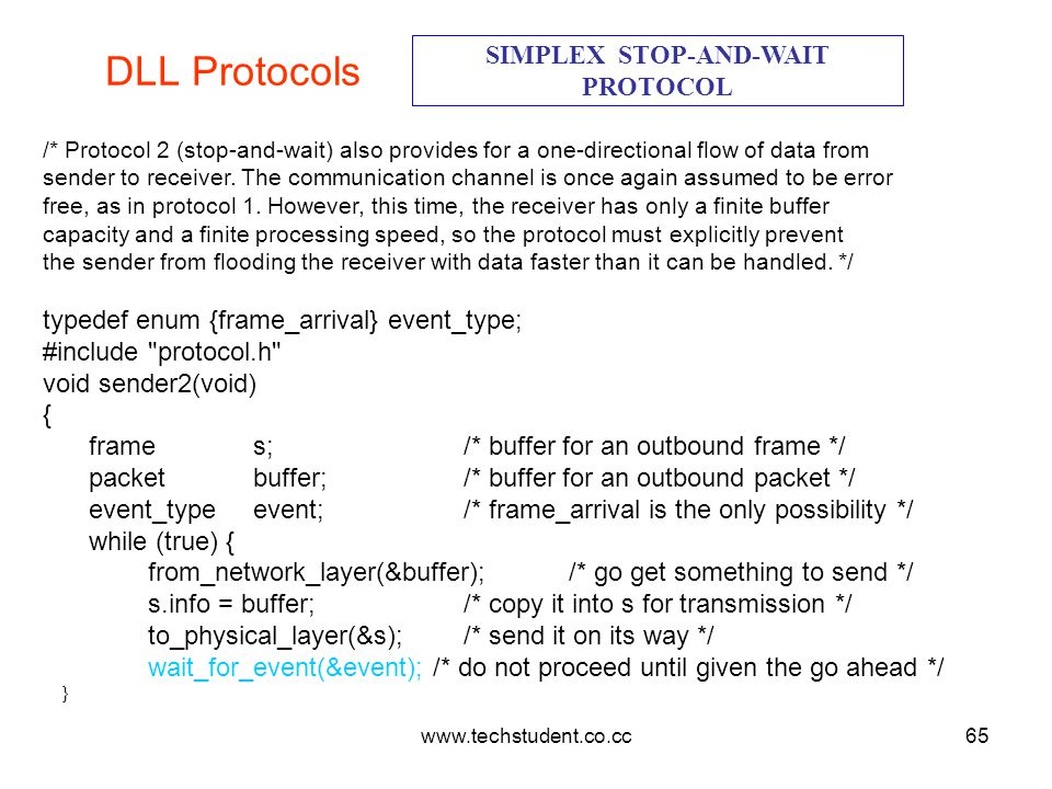 www.techstudent.co.cc65 DLL Protocols SIMPLEX STOP-AND-WAIT PROTOCOL /* Protocol 2 (stop-and-wait) also provides for a one-directional flow of data fr