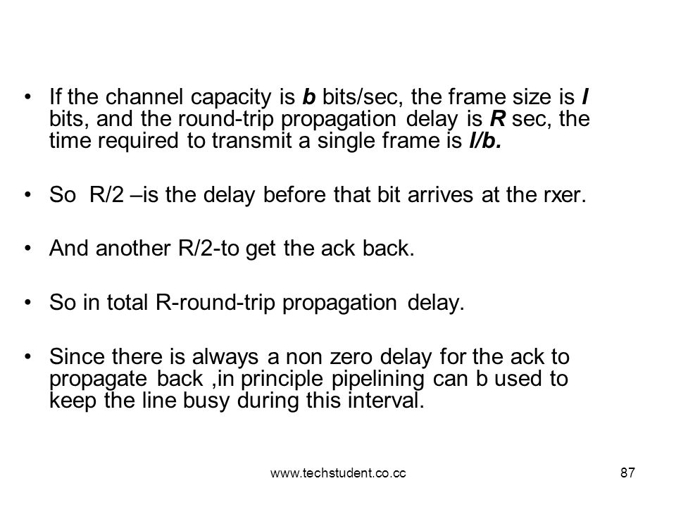 www.techstudent.co.cc87 If the channel capacity is b bits/sec, the frame size is l bits, and the round-trip propagation delay is R sec, the time requi