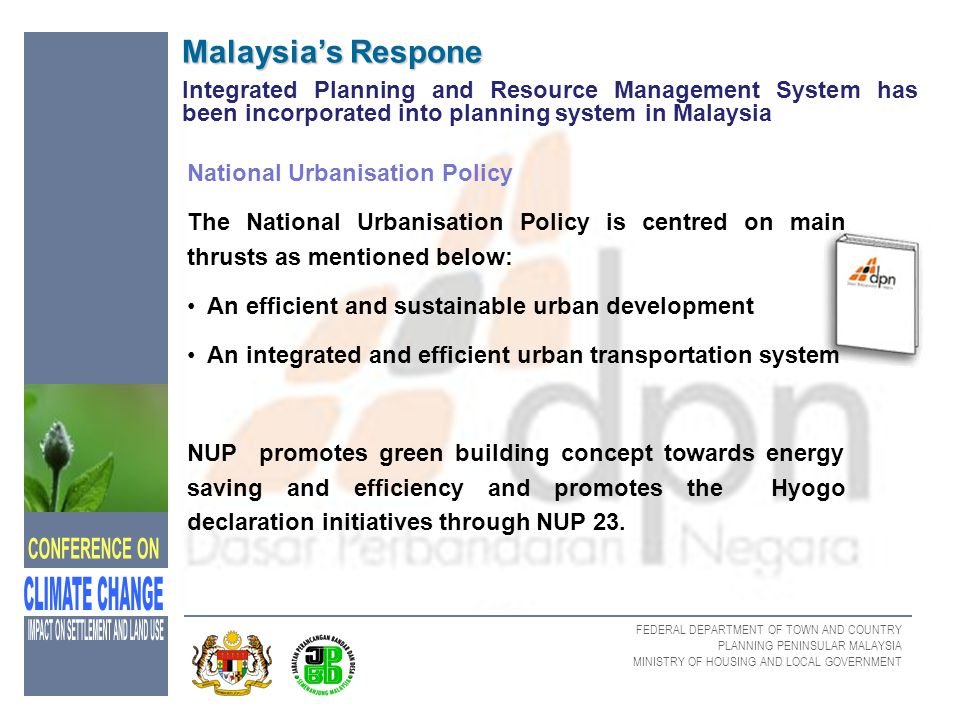FEDERAL DEPARTMENT OF TOWN AND COUNTRY PLANNING PENINSULAR MALAYSIA MINISTRY OF HOUSING AND LOCAL GOVERNMENT Malaysia's Respone Integrated Planning an