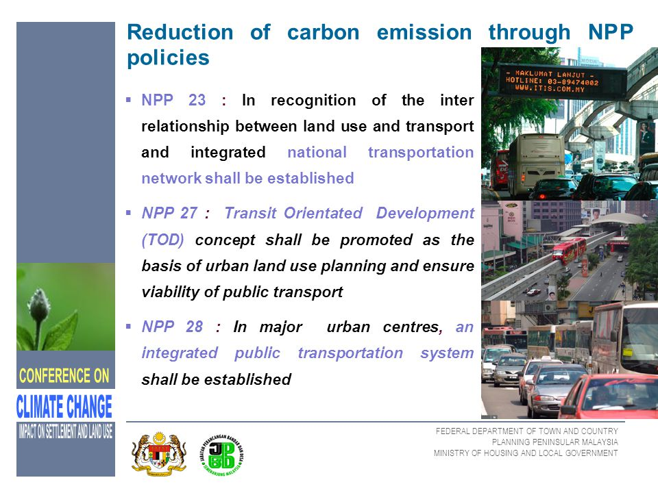 FEDERAL DEPARTMENT OF TOWN AND COUNTRY PLANNING PENINSULAR MALAYSIA MINISTRY OF HOUSING AND LOCAL GOVERNMENT Reduction of carbon emission through NPP