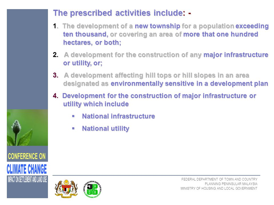 FEDERAL DEPARTMENT OF TOWN AND COUNTRY PLANNING PENINSULAR MALAYSIA MINISTRY OF HOUSING AND LOCAL GOVERNMENT The prescribed activities include: - 1. T