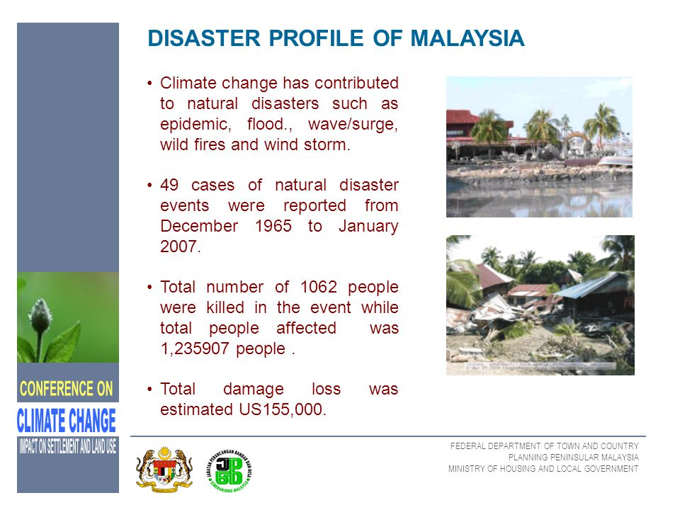 FEDERAL DEPARTMENT OF TOWN AND COUNTRY PLANNING PENINSULAR MALAYSIA MINISTRY OF HOUSING AND LOCAL GOVERNMENT Adaptation Measures on Climate Change Impact Through Land Use Planning by IPCC governments need to consider more intensive efforts to achieve economically efficient and sustainable land use optimize socioeconomic welfare and growth subject to environmental constraints and operate in concert with any strategies that may be employ to limit the growth of greenhouse gases emphasis should be given to responses that remove barriers to rapid and efficient adaptation, identify decisions with long term consequences, maintain flexibility in resource use and management where possible limit costs and administrative burden promote public input and acceptance.