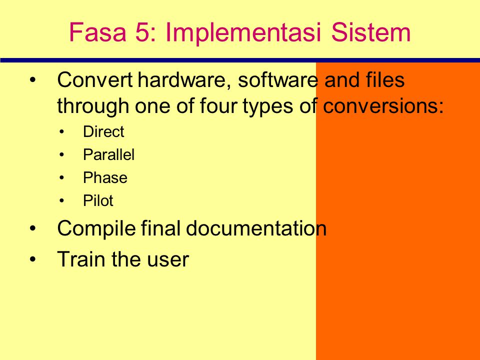 Fasa 5: Implementasi Sistem Convert hardware, software and files through one of four types of conversions: Direct Parallel Phase Pilot Compile final d