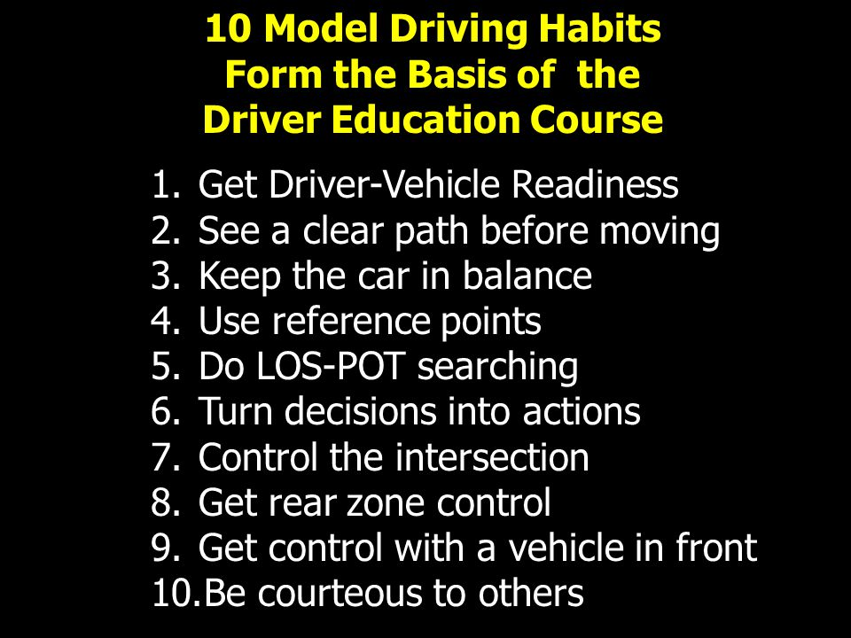 1.Get Driver-Vehicle Readiness 2.See a clear path before moving 3.Keep the car in balance 4.Use reference points 5.Do LOS-POT searching 6.Turn decisio
